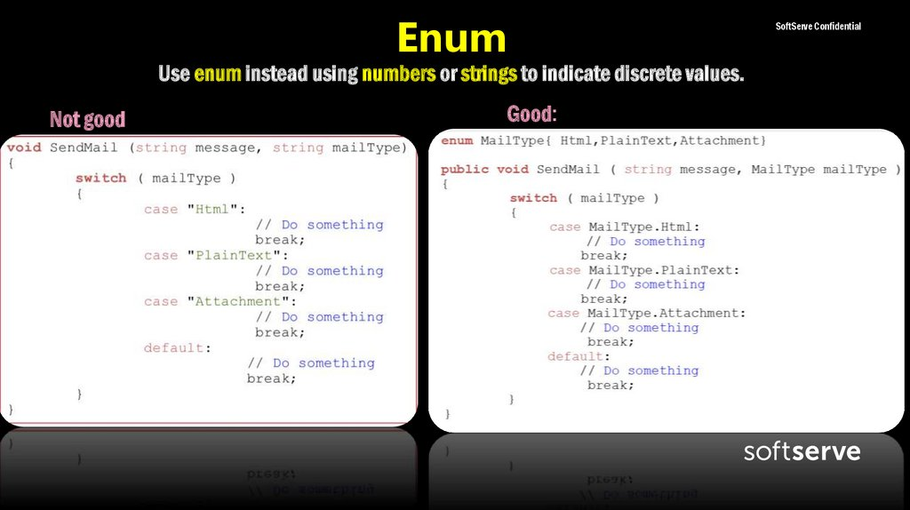 Enum Use enum instead using numbers or strings to indicate discrete values.