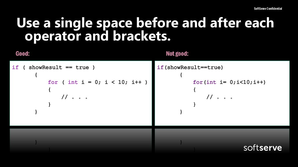 Use a single space before and after each operator and brackets.