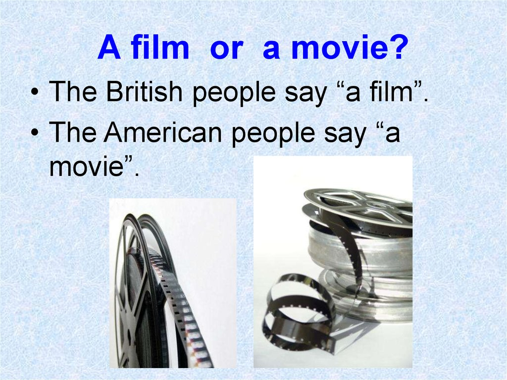 A film or a movie?