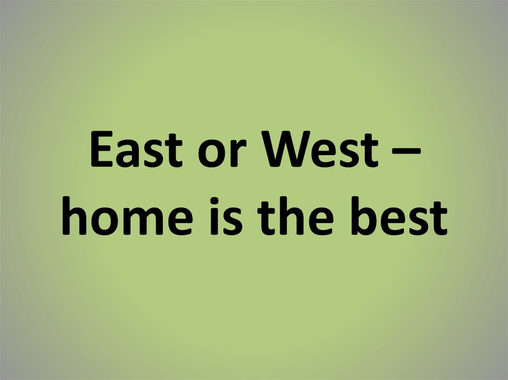 East or West – home is the best