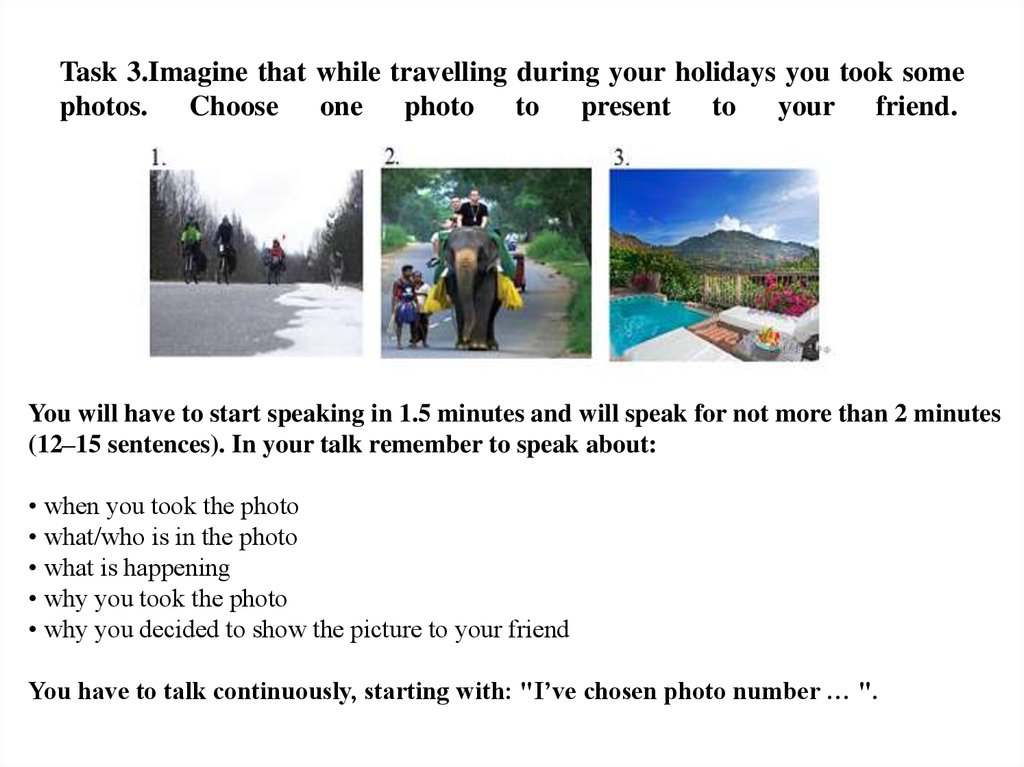Task 3.Imagine that while travelling during your holidays you took some photos. Choose one photo to present to your friend.