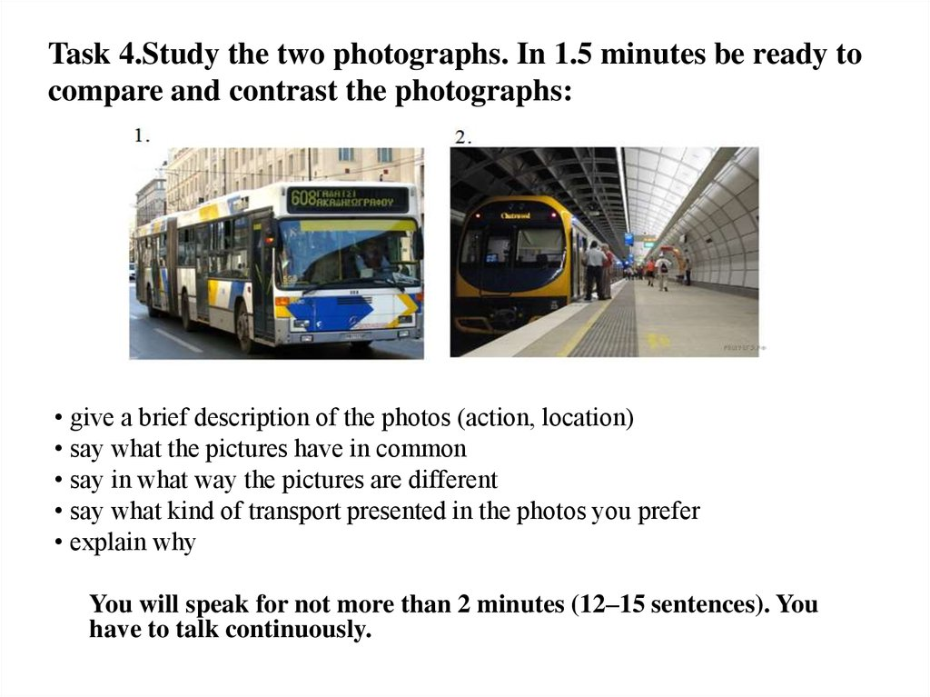 Task 4.Study the two photographs. In 1.5 minutes be ready to compare and contrast the photographs: