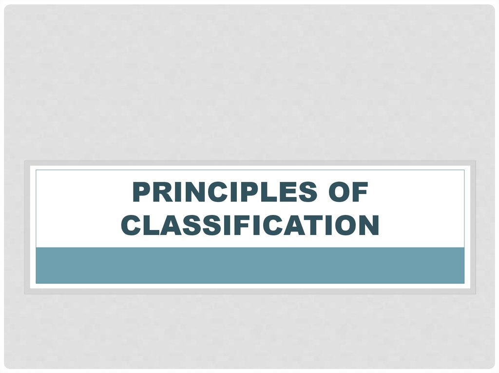 PRINCIPLES OF CLASSIFICATION