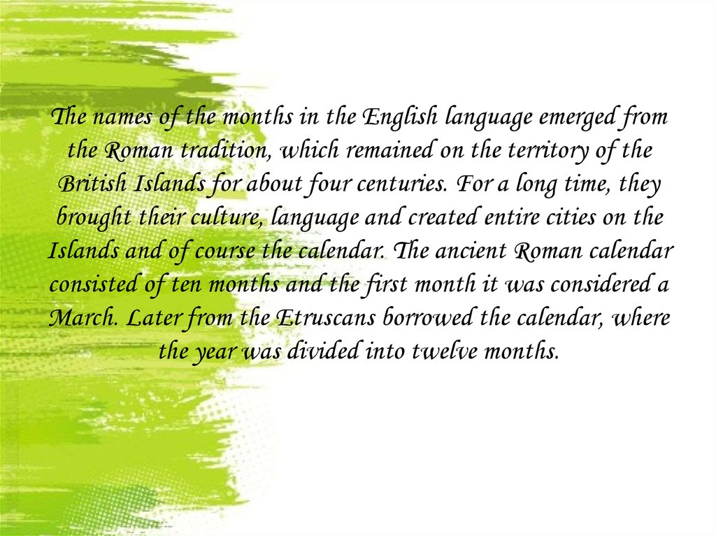 The names of the months in the English language emerged from the Roman tradition, which remained on the territory of the