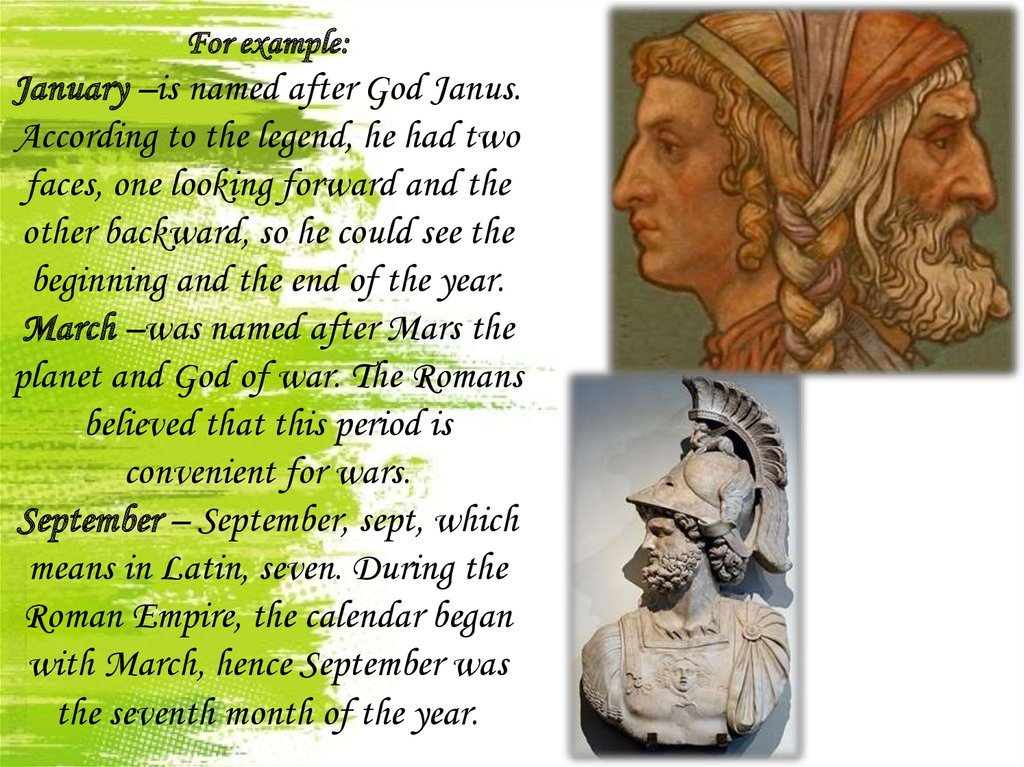 For example: January –is named after God Janus. According to the legend, he had two faces, one looking forward and the other