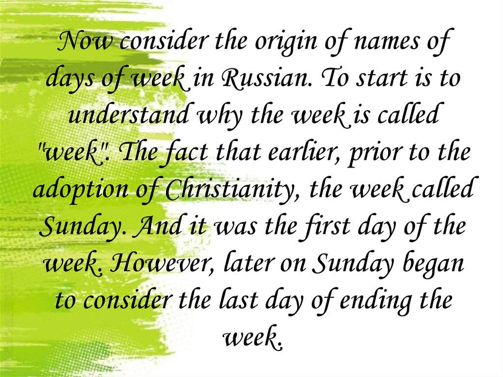 "Now consider the origin of names of days of week in Russian. To start is to understand why the week is called ""week"". The fact"