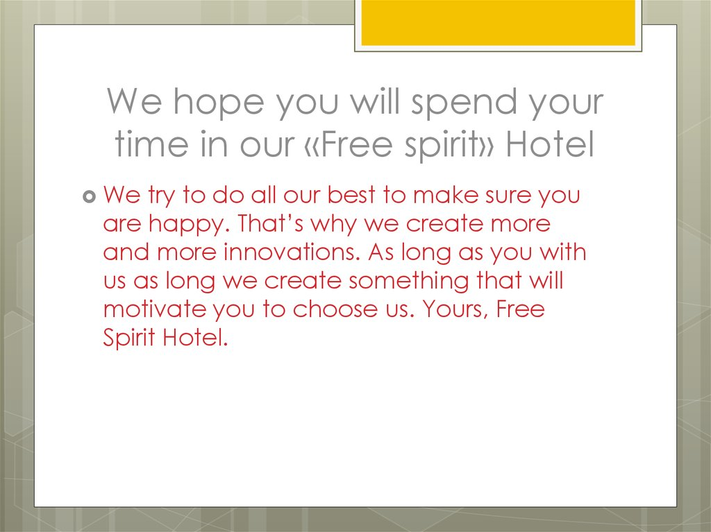 We hope you will spend your time in our «Free spirit» Hotel