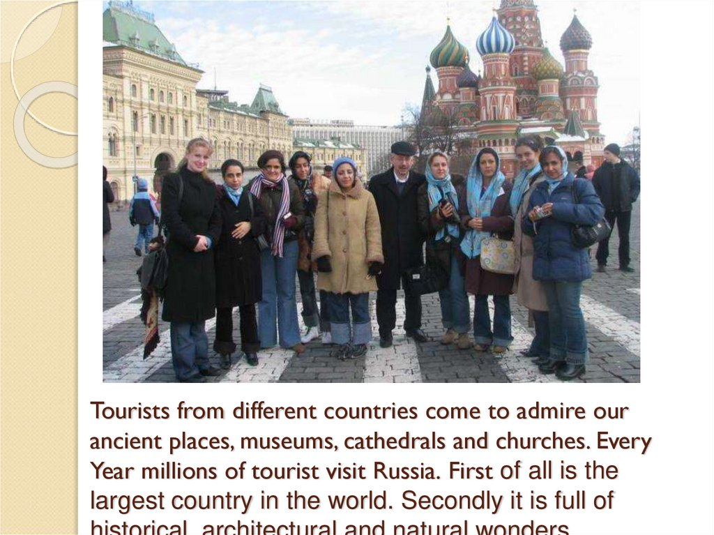 Tourists from different countries come to admire our ancient places, museums, cathedrals and churches. Every Year millions of