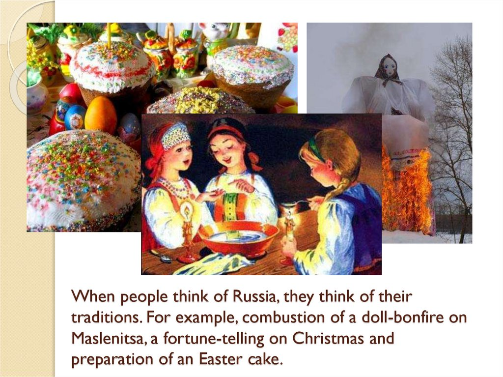 When people think of Russia, they think of their traditions. For example, combustion of a doll-bonfire on Maslenitsa, a