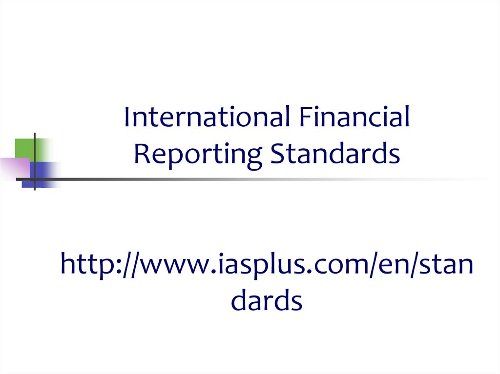 International Financial Reporting Standards http://www.iasplus.com/en/standards