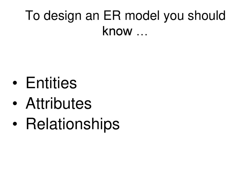 To design an ER model you should know …