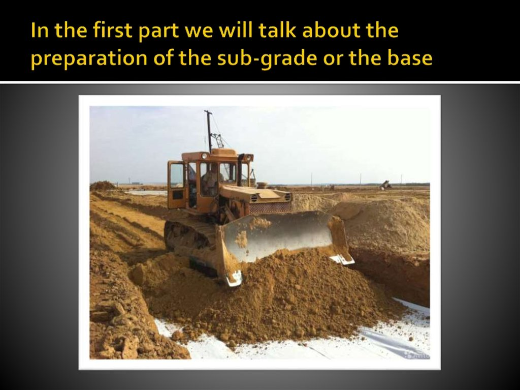 In the first part we will talk about the preparation of the sub-grade or the base
