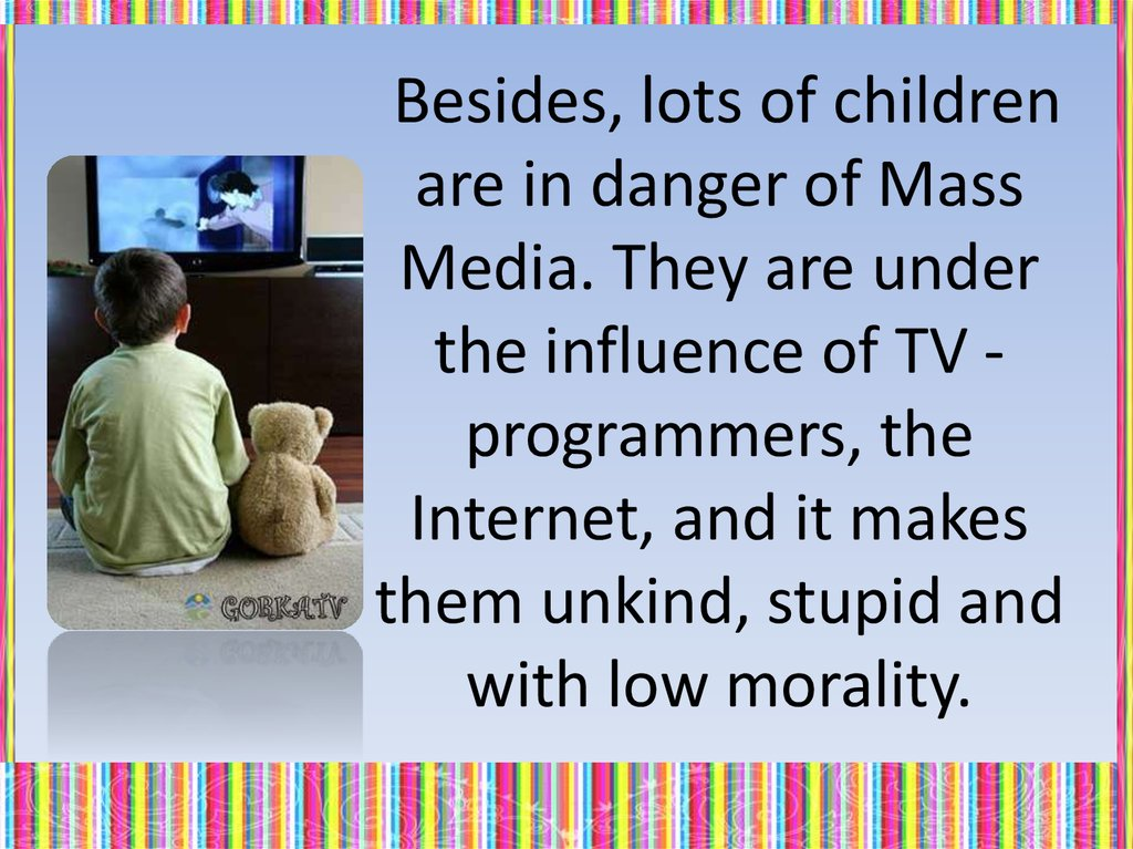 bad influence of mass media on kids Finally, martino stressed the need for future research to examine the effects of social media, particularly platforms such as youtube that combine mass media and content with interpersonal influence (eg, comment sections, forums, etc.