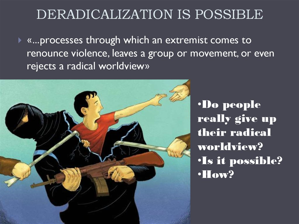 DERADICALIZATION IS POSSIBLE