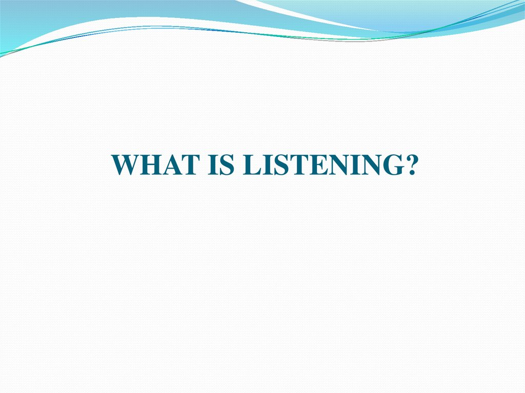 WHAT IS LISTENING?