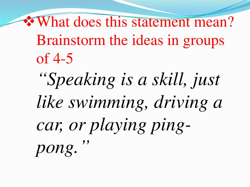 "What does this statement mean? Brainstorm the ideas in groups of 4-5 ""Speaking is a skill, just like swimming, driving a car,"