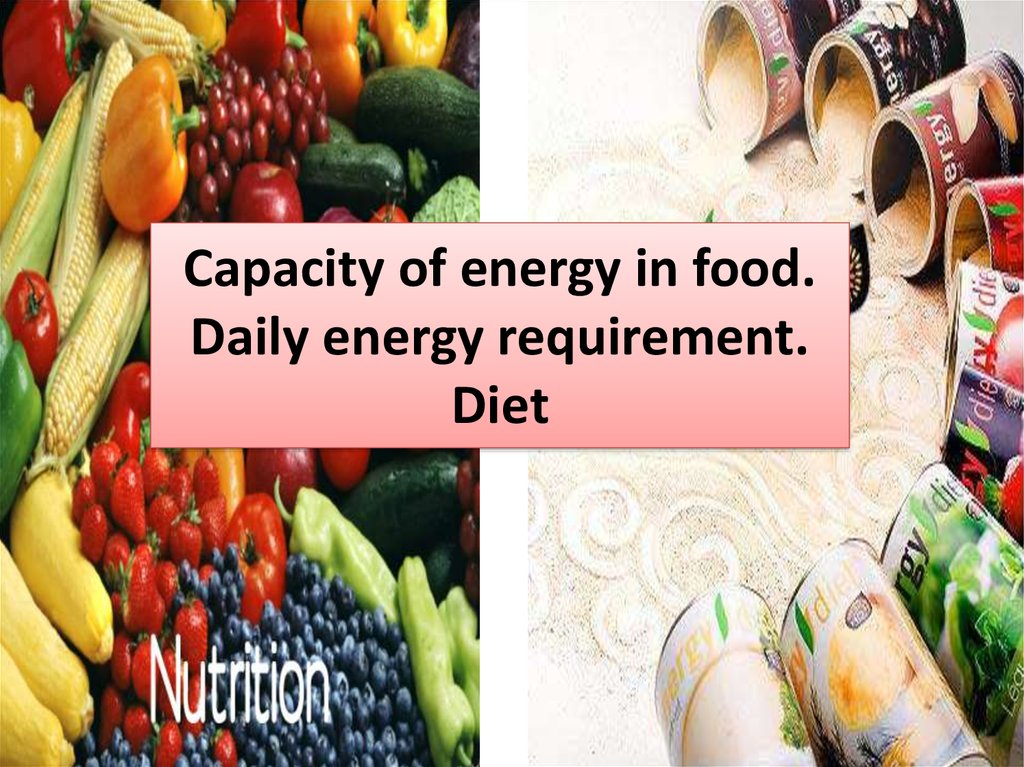 Capacity of energy in food. Daily energy requirement. Diet