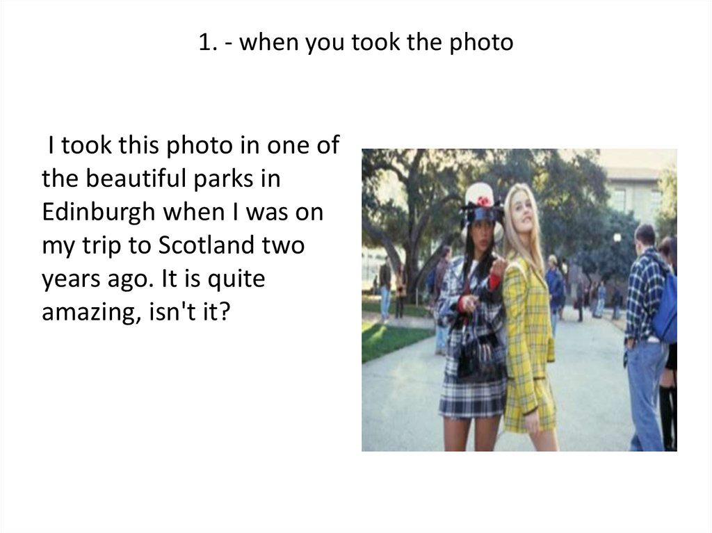 1. - when you took the photo
