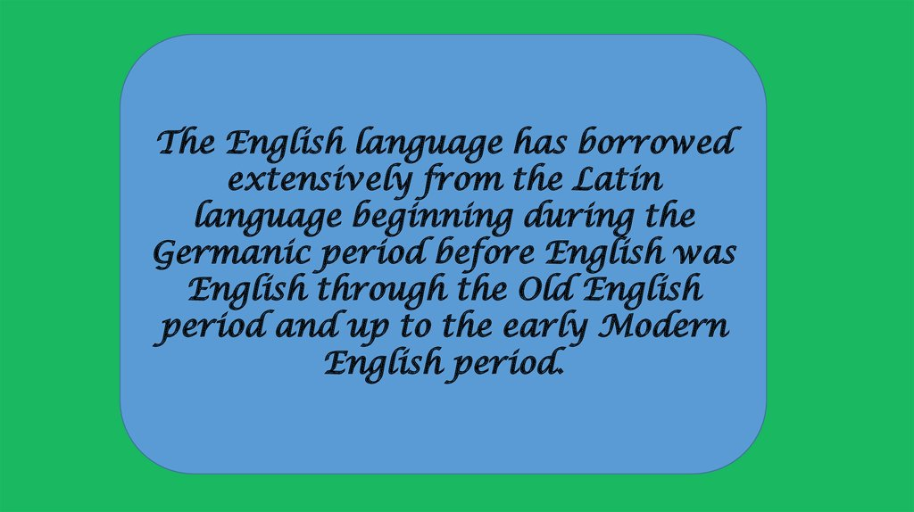 The English language has borrowed extensively from the Latin - online  presentation