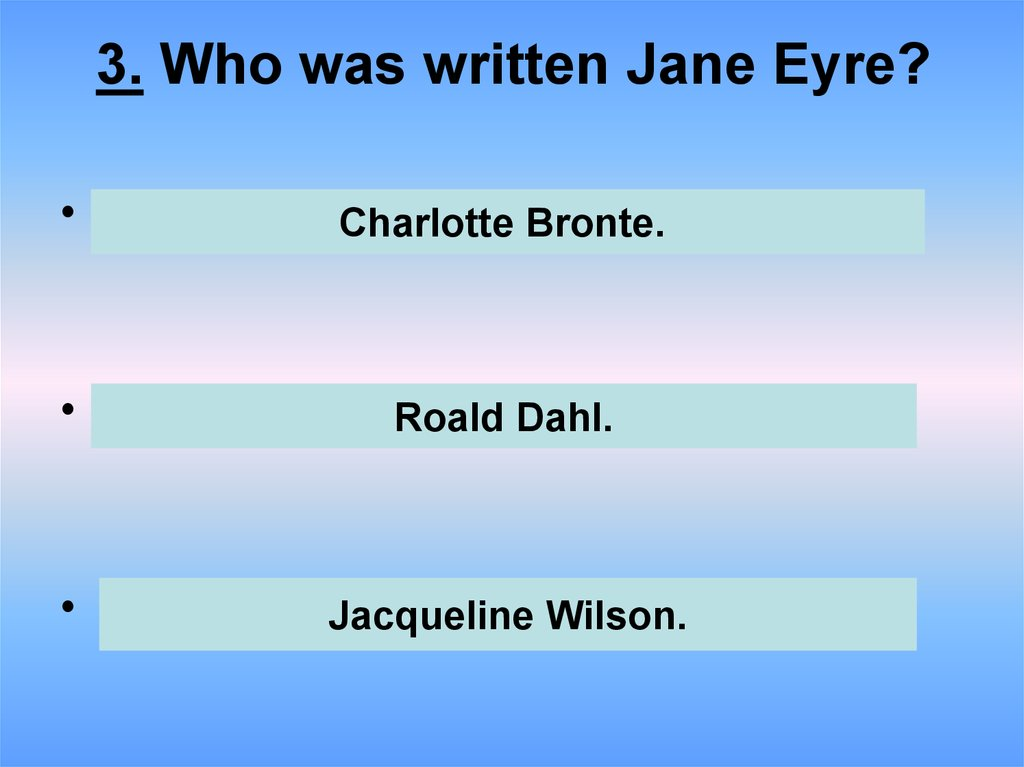 3. Who was written Jane Eyre?