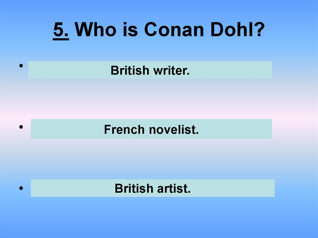 5. Who is Conan Dohl?