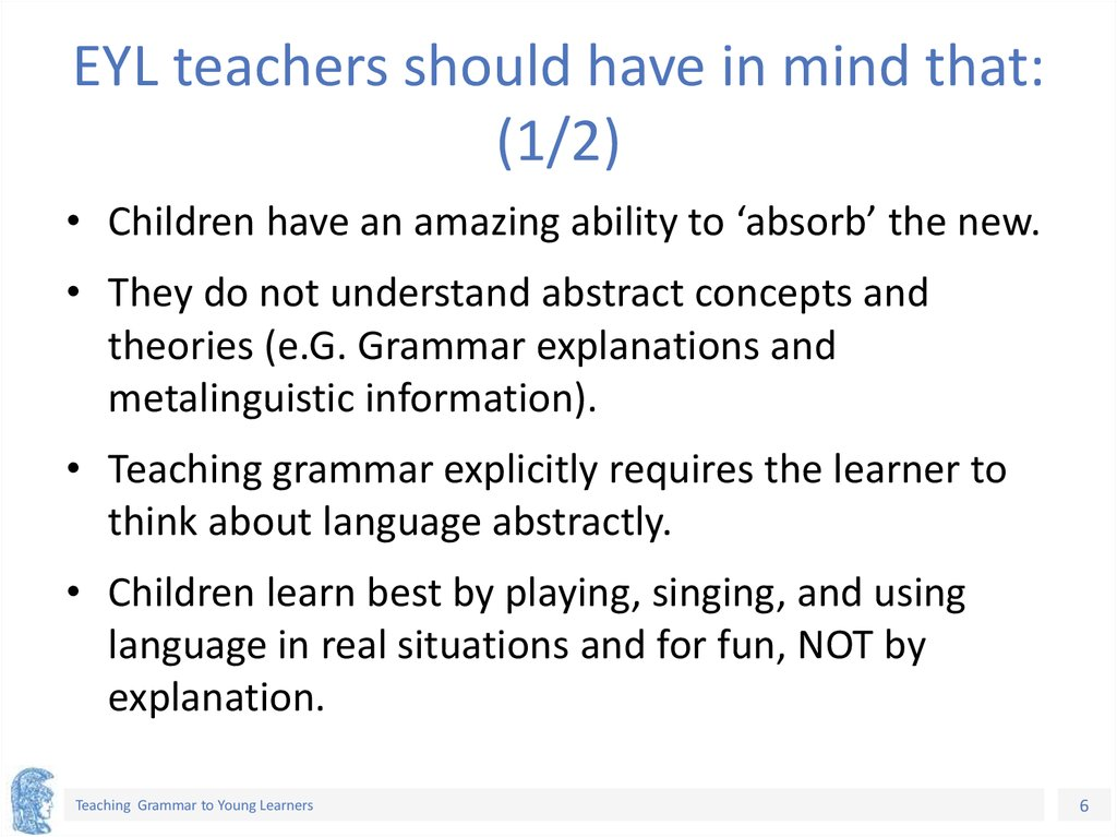 EYL teachers should have in mind that: (1/2)