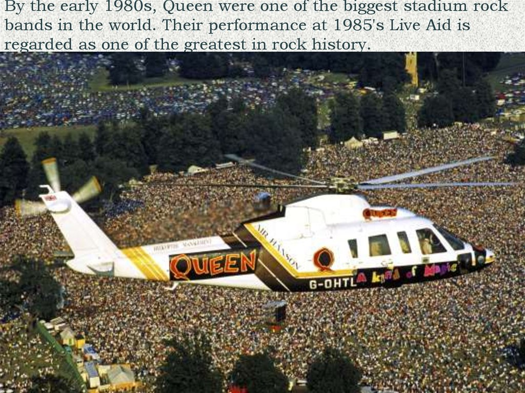By the early 1980s, Queen were one of the biggest stadium rock bands in the world. Their performance at 1985's Live Aid is