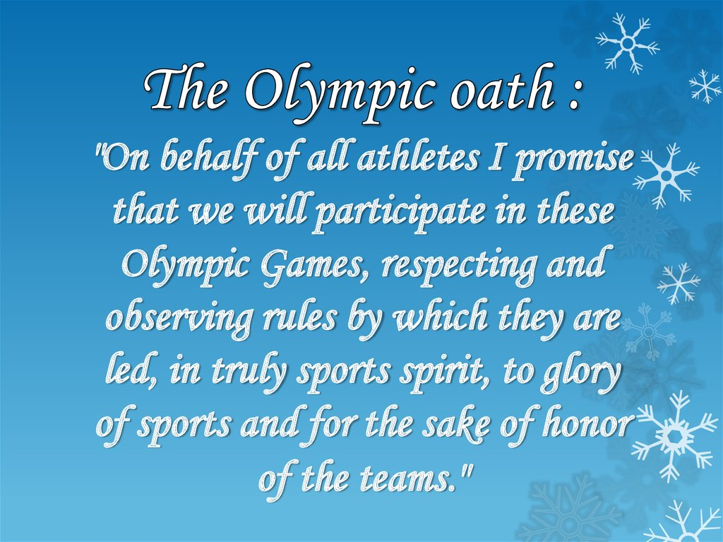 "The Olympic oath : ""On behalf of all athletes I promise that we will participate in these Olympic Games, respecting and"