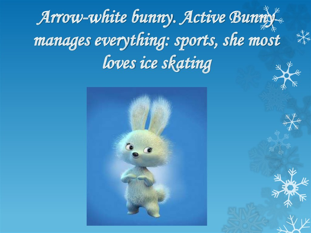 Arrow-white bunny. Active Bunny manages everything: sports, she most loves ice skating