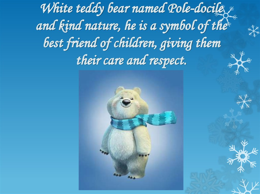 White teddy bear named Pole-docile and kind nature, he is a symbol of the best friend of children, giving them their care and