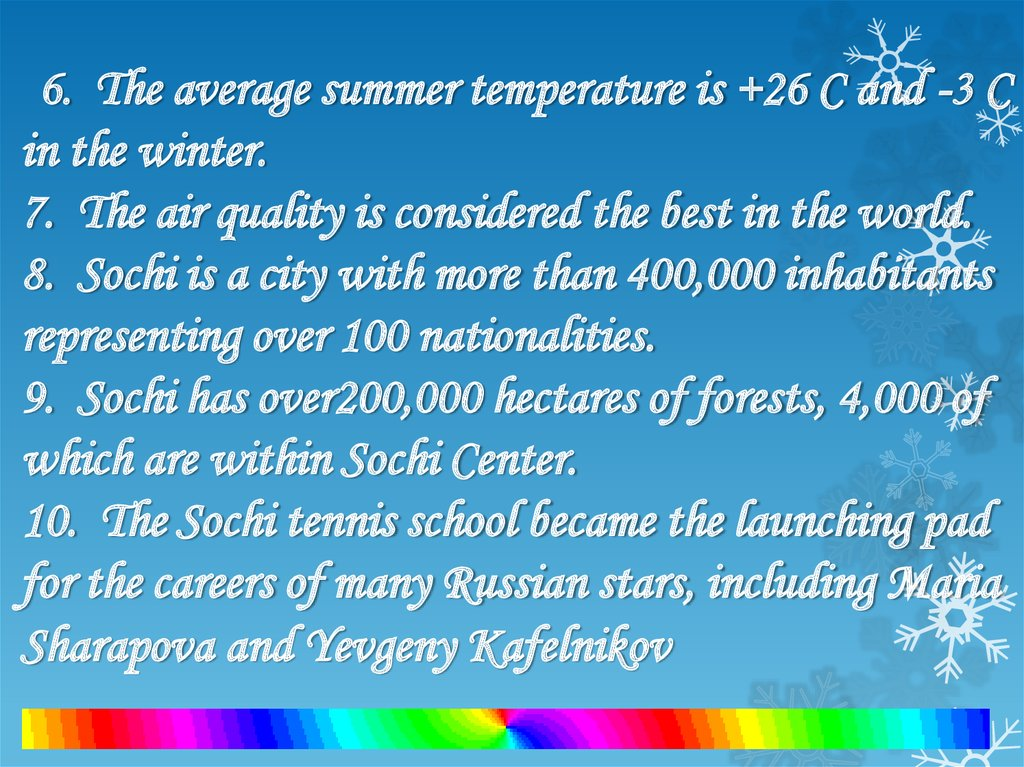 6. The average summer temperature is +26 C and -3 C in the winter. 7. The air quality is considered the best in the world. 8.
