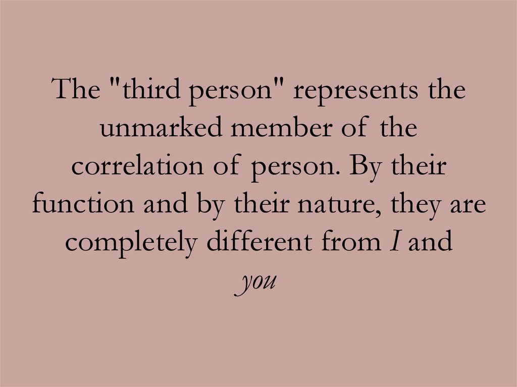 "The ""third person"" represents the unmarked member of the correlation of person. By their function and by their nature, they are"