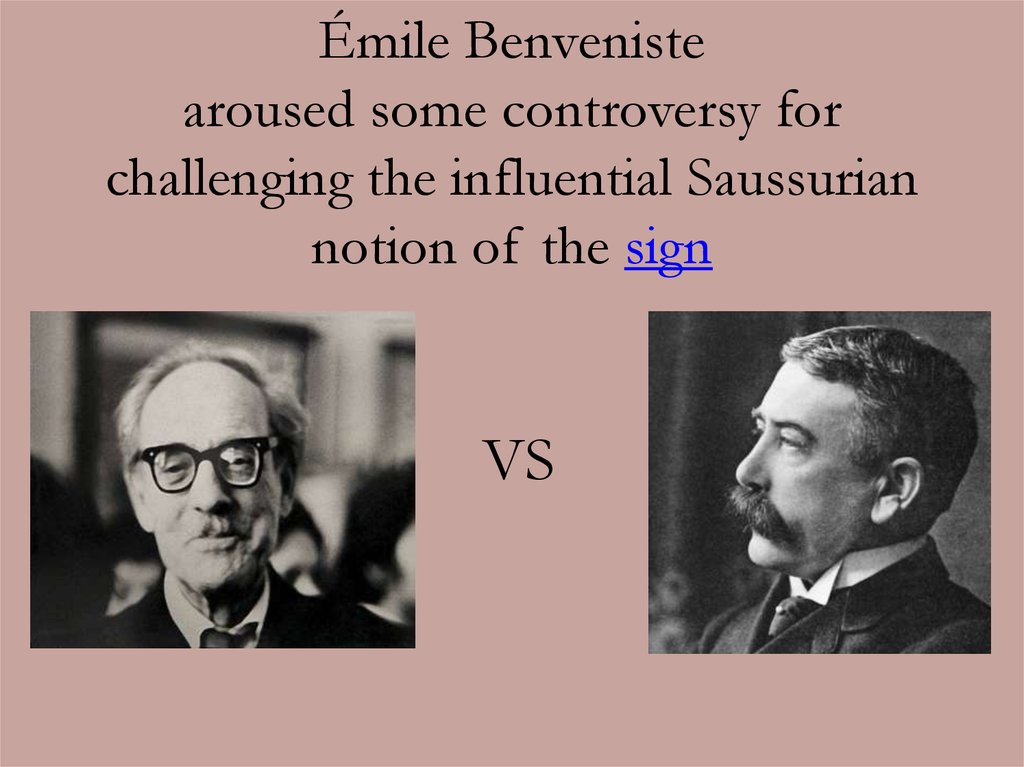 Émile Benveniste aroused some controversy for challenging the influential Saussurian notion of the sign