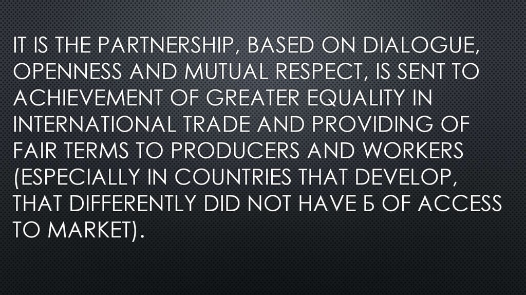 IT is the PARTNERSHIP, BASED ON DIALOGUE, OPENNESS AND MUTUAL RESPECT, is SENT TO ACHIEVEMENT of GREATER EQUALITY In