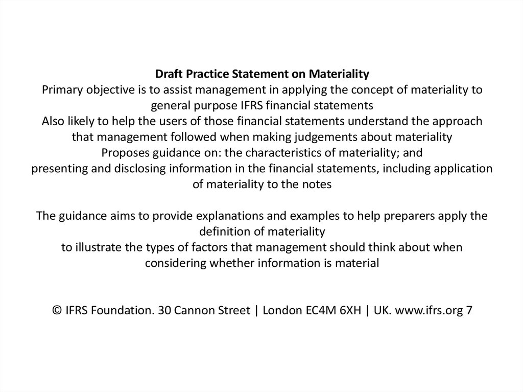 Draft Practice Statement on Materiality Primary objective is to assist management in applying the concept of materiality to