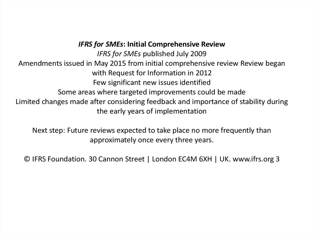 IFRS for SMEs: Initial Comprehensive Review IFRS for SMEs published July 2009 Amendments issued in May 2015 from initial