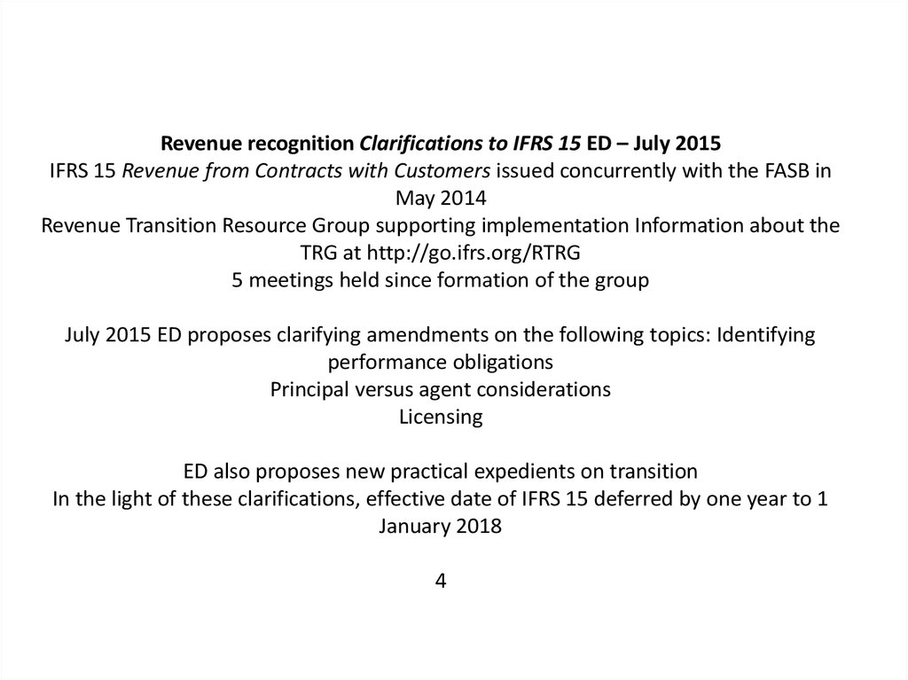 Revenue recognition Clarifications to IFRS 15 ED – July 2015 IFRS 15 Revenue from Contracts with Customers issued concurrently