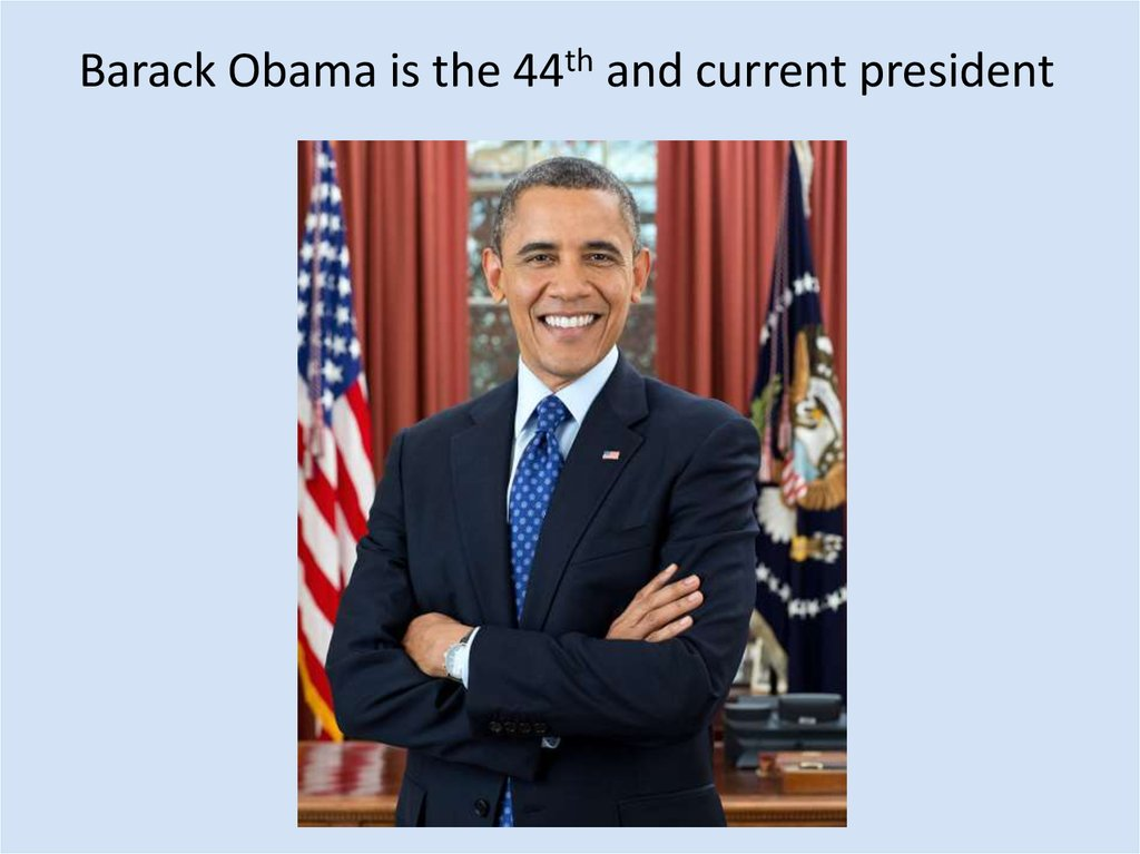 Barack Obama is the 44th and current president
