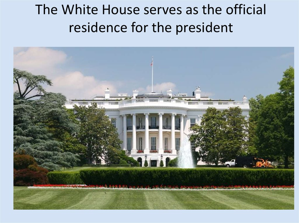 The White House serves as the official residence for the president