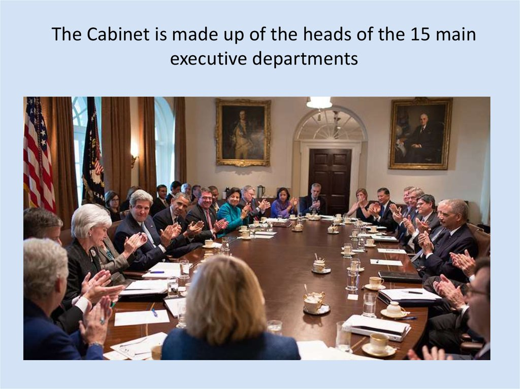 The Cabinet is made up of the heads of the 15 main executive departments