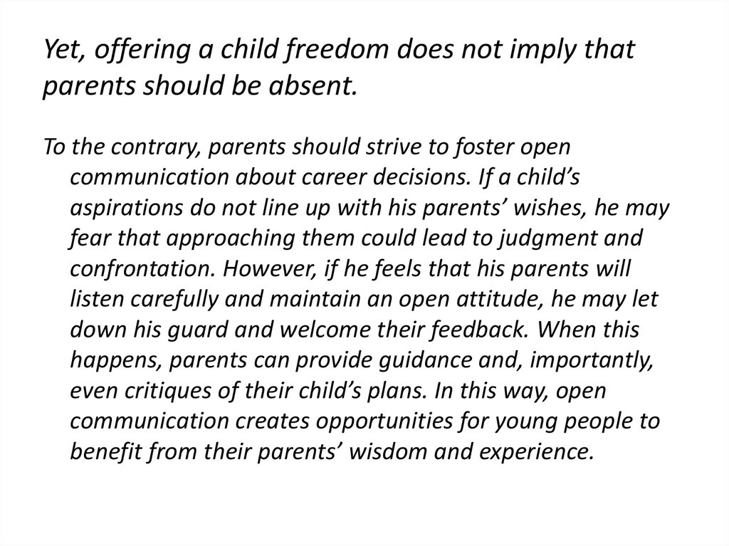 Yet, offering a child freedom does not imply that parents should be absent.