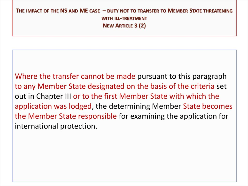 The impact of the NS and ME case – duty not to transfer to Member State threatening with ill-treatment New Article 3 (2)