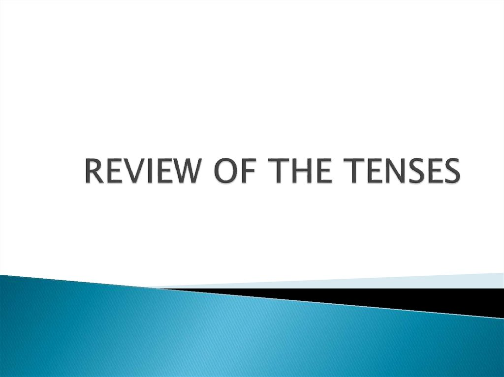 REVIEW OF THE TENSES