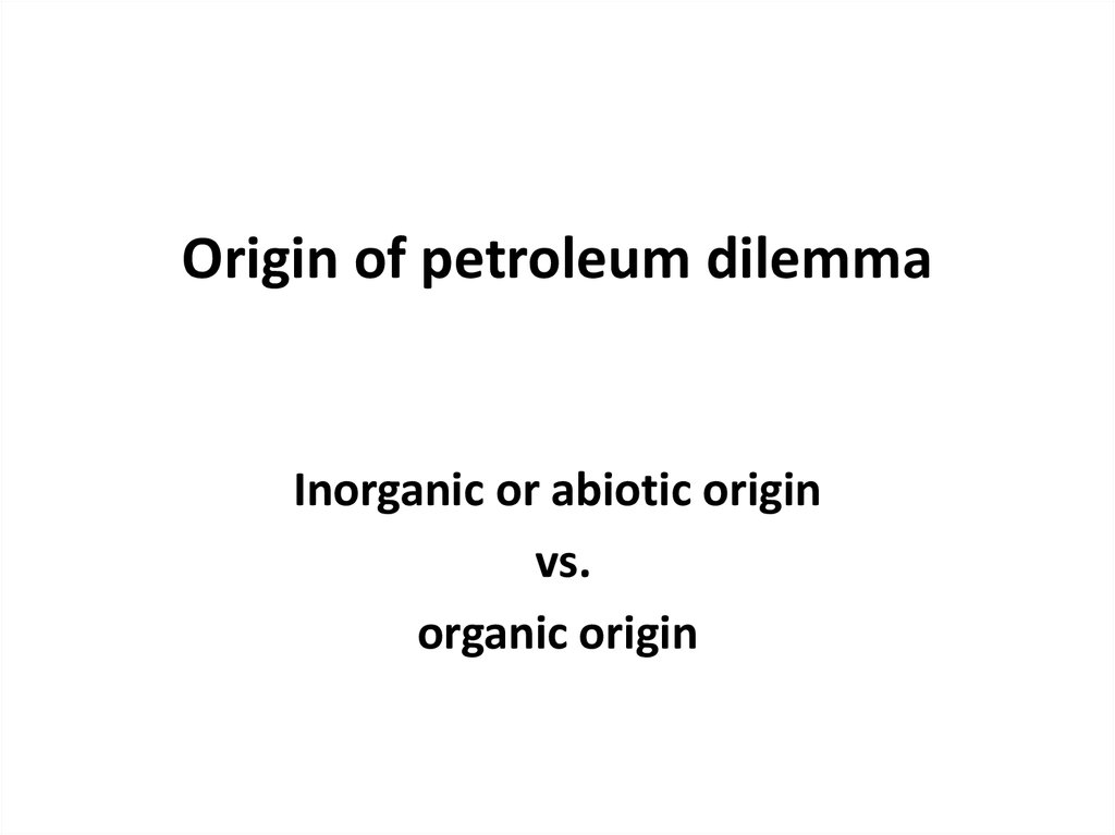 Origin of petroleum dilemma