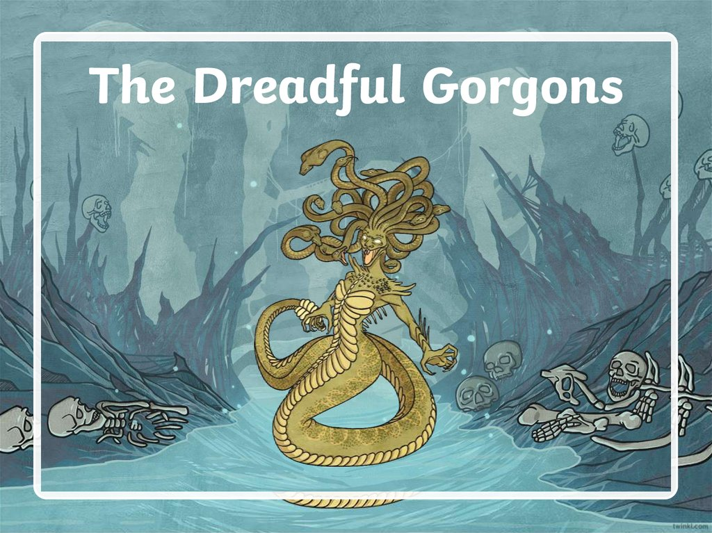 The Dreadful Gorgons