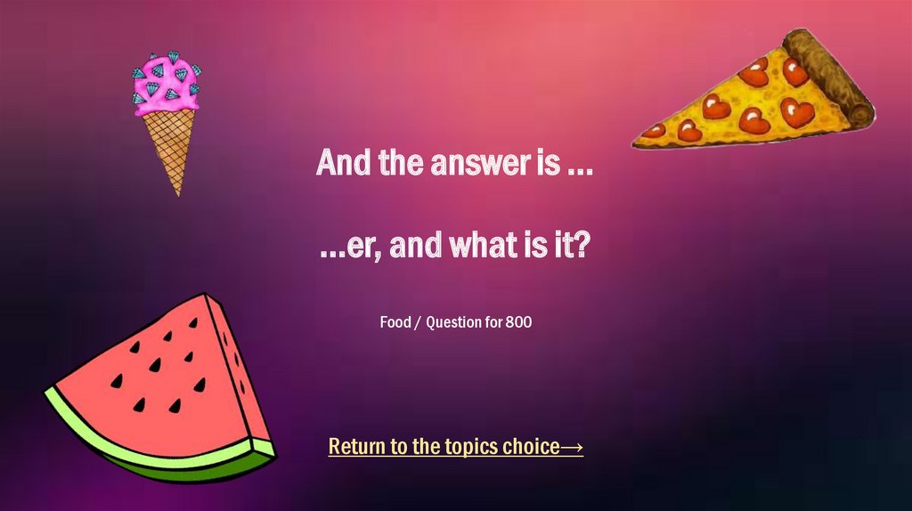And the answer is ... …er, and what is it? Food / Question for 800