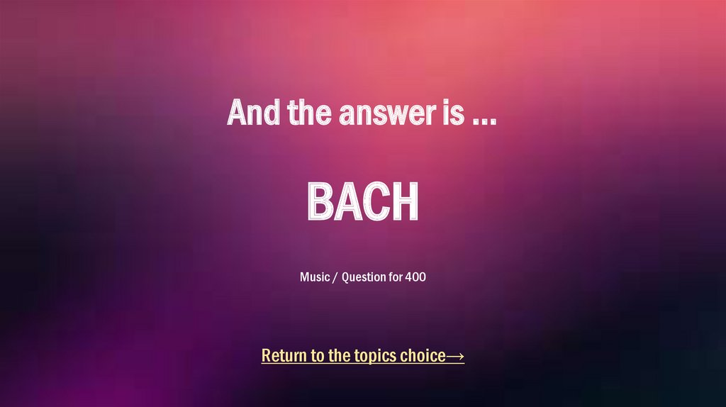 And the answer is … BACH Music / Question for 400