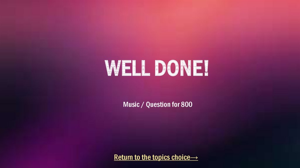 WELL DONE! Music / Question for 800