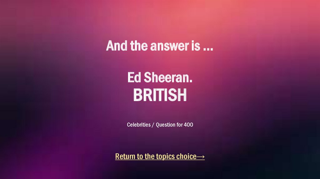 And the answer is ... Ed Sheeran. BRITISH Celebrities / Question for 400