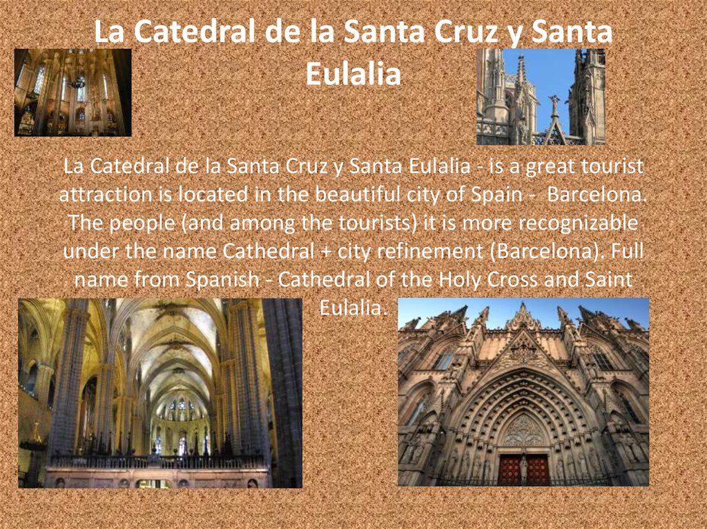 La Catedral de la Santa Cruz y Santa Eulalia La Catedral de la Santa Cruz y Santa Eulalia - is a great tourist attraction is